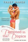 Release Day Spotlight & Contest – Tempted in the Tropics – Tracy March – 3.5 stars