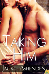 Taking Him – Jackie Ashenden – 5 Stars