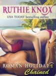 Roman Holiday #1 – Chained – Ruthie Knox – 4 stars