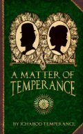 YA – A Matter of Temperance – Ichabod Temperance – 3.75 stars