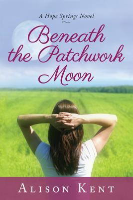 Beneath the Patchwork Moon – Alison Kent – 4.5 Stars