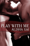 Play With Me – Alisha Rai – 4 stars