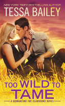 Too Wild to Tame – Tessa Bailey – 4.5 stars